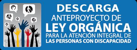 Anteproyecto Ley Organica para la atencion integra a las personas con discapacidad
